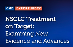 NSCLC Treatment on Target: Examining New Evidence and Advances