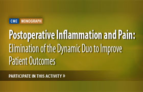 Postoperative Inflammation and Pain: Elimination of the Dynamic Duo to Improve Patient Outcomes