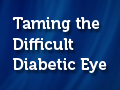 Taming the Difficult Diabetic Eye: Examining New Options for Treatment