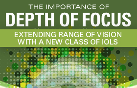 The Importance of Depth of Focus: Extending Range of Vision with a New Class of IOLs