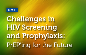 Challenges in HIV Screening and Prophylaxis: PrEP'ing for the Future