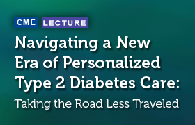 Navigating a New Era of Personalized Type 2 Diabetes Care: Taking the Road Less Traveled