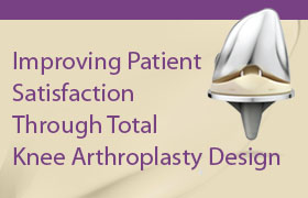 Improving Patient Satisfaction Through Total Knee Arthroplasty Design