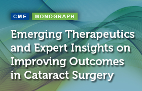 Emerging Therapeutics and Expert Insights on Improving Outcomes in Cataract Surgery
