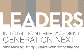 Leaders in Total Joint Replacement: Generation Next